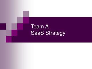 Team A  SaaS Strategy