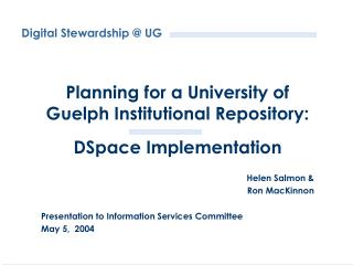 Planning for a University of Guelph Institutional Repository: DSpace Implementation Helen Salmon &
