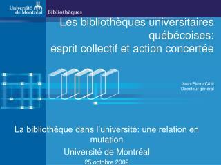 La bibliothèque dans l'université: une relation en mutation Université de Montréal 25 octobre 2002
