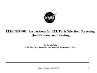 EEE-INST-002:  Instructions for EEE Parts Selection, Screening, Qualification, and Derating