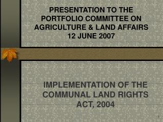 PRESENTATION TO THE  PORTFOLIO COMMITTEE ON AGRICULTURE & LAND AFFAIRS 12 JUNE 2007