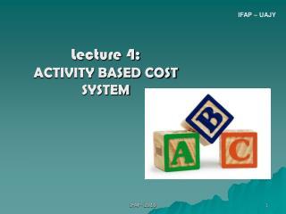 Lecture 4: ACTIVITY BASED COST SYSTEM