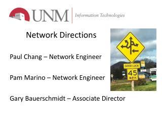 Network Directions  Paul Chang � Network Engineer Pam Marino � Network Engineer