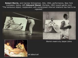 Morris's mask is by Jasper Johns