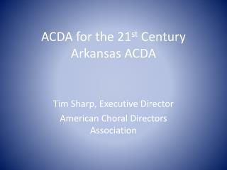 ACDA for the 21 st  Century Arkansas ACDA
