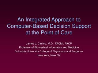 An Integrated Approach to Computer-Based Decision Support at the Point of Care