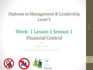 Diploma in Management & Leadership  Level 5 Week-  1 Lesson 1 Session 1 Financial Control