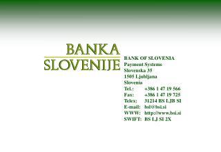 BANK OF SLOVENIA Payment Systems Slovenska 35 1505 Ljubljana Slovenia Tel.: +386 1 47 19 566