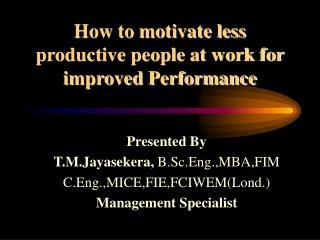 How to motivate less productive people at work for improved Performance
