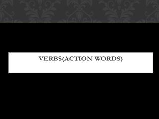 VERBS(ACTION WORDS )