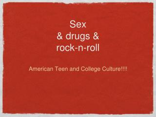 Sex & drugs & rock-n-roll