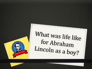 What was life like for Abraham Lincoln as a boy?