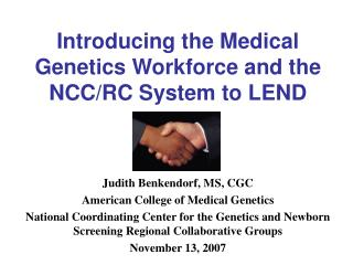 Introducing the Medical Genetics Workforce and the NCC/RC System to LEND
