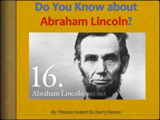 Do You Know about Abraham Lincoln ?