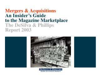 Mergers & Acquisitions An Insider's Guide to the Magazine Marketplace The DeSilva & Phillips