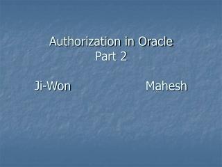 Authorization in Oracle Part 2 Ji-WonMahesh