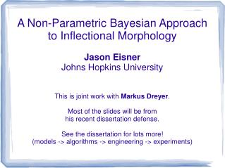 A Non-Parametric Bayesian Approach  to Inflectional Morphology Jason Eisner