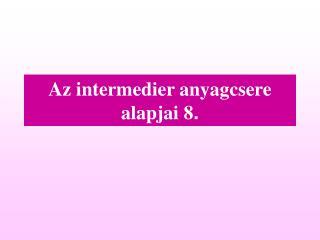 Az intermedier anyagcsere alapjai  8 .