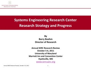 By Barry Boehm Director of Research  Annual SERC Research Review October 5-6, 2011 University of Maryland Marriott Inn a