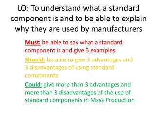 Must:  be able to say what a standard component is and give 3 examples