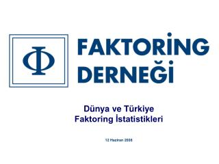 Dünya ve Türkiye Faktoring İstatistikleri 12 Haziran 2008