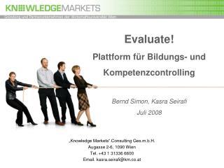 Evaluate! Plattform für Bildungs- und Kompetenzcontrolling Bernd Simon, Kasra Seirafi Juli 2008