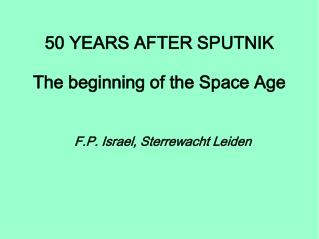 50 YEARS AFTER SPUTNIK The beginning of the Space Age