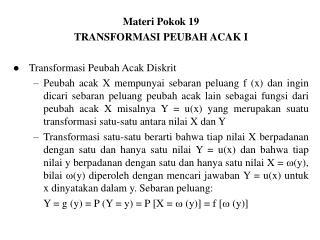 Materi Pokok 19 TRANSFORMASI PEUBAH ACAK I Transformasi Peubah Acak Diskrit