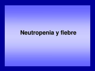 Neutropenia y fiebre