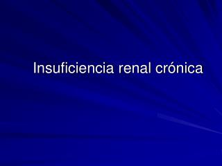 Insuficiencia renal cr nica