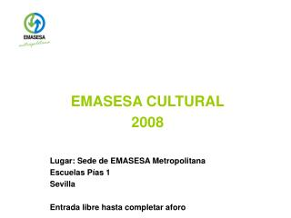 EMASESA CULTURAL 2008 Lugar: Sede de EMASESA Metropolitana  Escuelas Pías 1 Sevilla