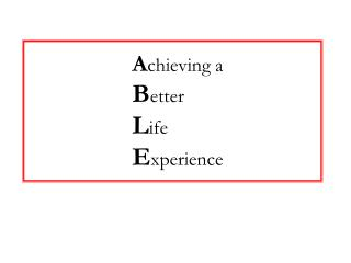 A chieving a B etter  L ife  E xperience