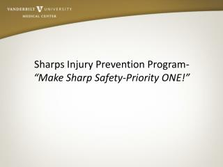 "Sharps Injury Prevention Program-  ""Make Sharp Safety-Priority ONE!"""