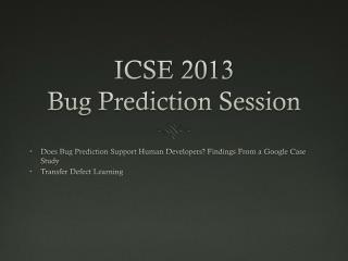 ICSE 2013  Bug Prediction Session