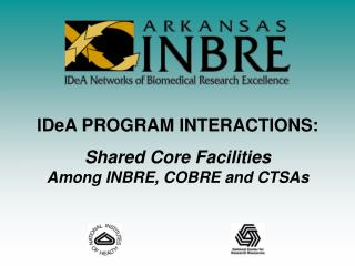 IDeA PROGRAM INTERACTIONS: Shared Core Facilities Among INBRE, COBRE and CTSAs
