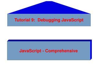 Tutorial 9:  Debugging JavaScript