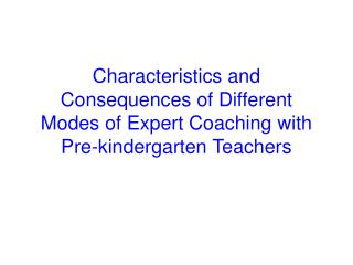 Characteristics and Consequences of Different Modes of Expert Coaching with  Pre-kindergarten Teachers