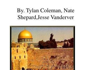 By. Tylan Coleman, Nate Shepard,Jesse Vanderver