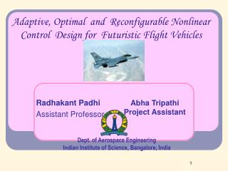 Adaptive, Optimal  and  Reconfigurable Nonlinear Control  Design for  Futuristic Flight Vehicles