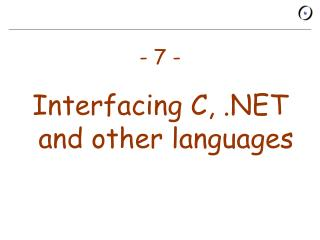 - 7 - Interfacing C, .NET and other languages