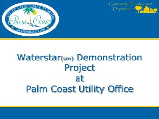 Waterstar (sm)  Demonstration Project at Palm Coast Utility Office