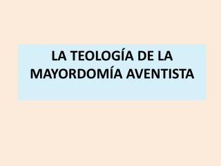 LA TEOLOGÍA  DE LA MAYORDOMÍA AVENTISTA