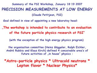 Summary of the PSI Workshop, January 18 - 19 2007 PRECISION MEASUREMENTS AT LOW ENERGY
