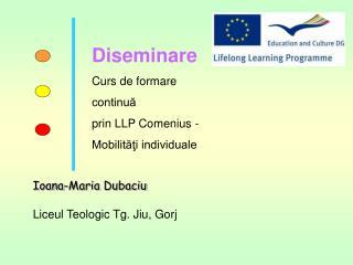 Diseminare Curs de formare continuă prin LLP Comenius - Mobilităţi individuale