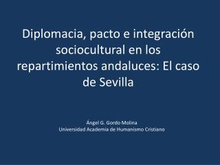Diplomacia, pactoe integración socioculturalen los repartimientos andaluces: El caso de Sevilla