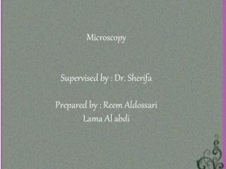 Microscopy Supervised by : Dr. Sherifa  Prepared by : Reem Aldossari Lama  Al abdi