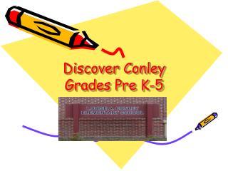 Discover Conley Grades Pre K-5