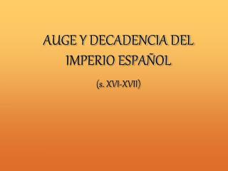 AUGE Y DECADENCIA DEL IMPERIO ESPAÑOL (s. XVI-XVII)