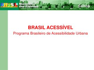 BRASIL ACESS�VEL Programa Brasileiro de Acessibilidade Urbana