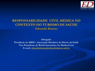 RESPONSABILIDADE  CIVIL MÉDICA NO CONTEXTO DO TURISMO DE SAÚDE Eduardo Dantas Advogado.